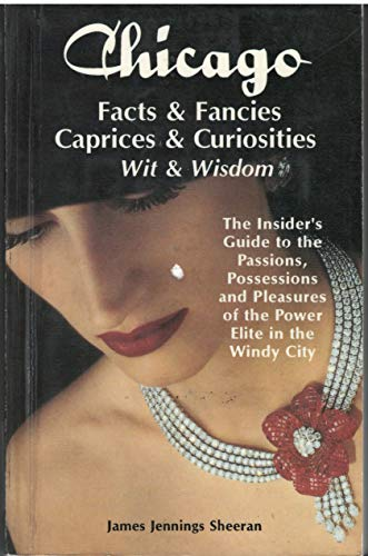 Chicago Facts & Fancies Caprices & Curiosities: Wit & Wisdom : The Insider's Guide...