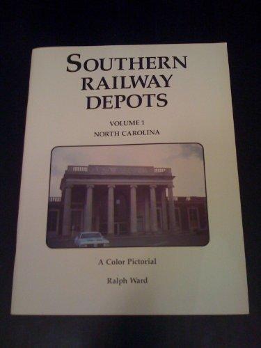 Southern Railway Depots: A Color Pictorial, Vol. 1: North Carolina: Ward, Ralph