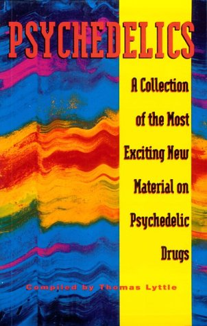 Psychedelics A Collection of the Most Exciting New Material on Psychedelic Drugs: Lyttle, Thomas