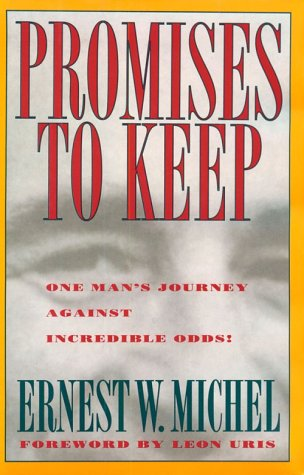 Promises to Keep: One Man's Journey Against: Ernest W. Michel