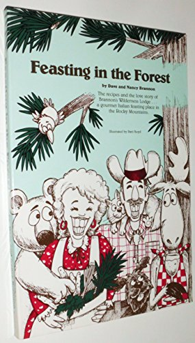 9780962303609: Feasting in the Forest: The Recipes and the Love Story of Brannon's Wilderness Lodge...A Gourmet Italian Feasting Place in the Rocky Mountains
