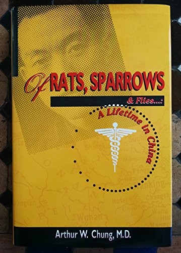 Of Rats, Sparrows & Flies.: A Lifetime in China: Chung, Arthur W., M. D.