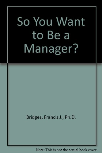 9780962312601: So You Want to Be a Manager?