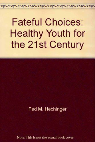 Fateful Choices: Healthy Youth for the 21st: Hechinger, Fed M.