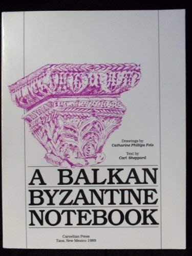 A Balkan Byzantine Notebook: Sheppard, Carl