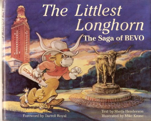 The Littlest Longhorn: The Saga of Bevo: Henderson, Sheila and Darrell Royal, Mike Krone
