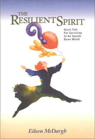 The Resilient Spirit: Heart Talk for Staying Rightside Up in a World That's Upside Down: ...