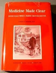 9780962319907: Medicine Made Clear: House Calls from a Maine Country Doctor