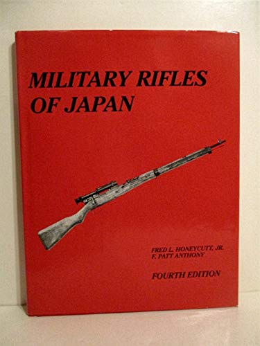 Military Rifles of Japan: Honeycutt, Fred L. Jr.;Anthony F. Patt