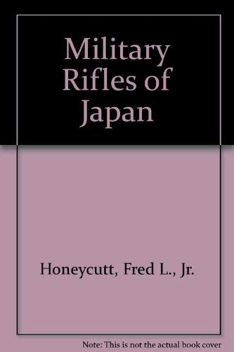 Military Rifles of Japan: Honeycutt, Fred L.