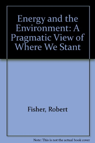 Energy and the Environment: A Pragmatic View of Where We Stant (0962325805) by Robert Fisher; Lauren B. Huddleston