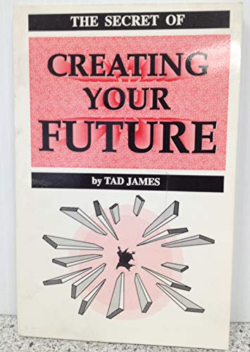 9780962327209: The Secret of Creating Your Future