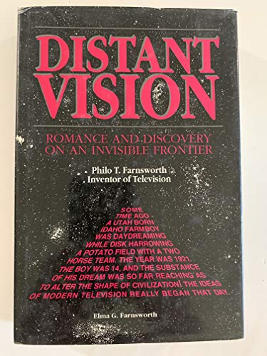 Distant Vision: Romance and Discovery of an Invisible Frontier (Philo T. Farnsworth, Inventor of ...