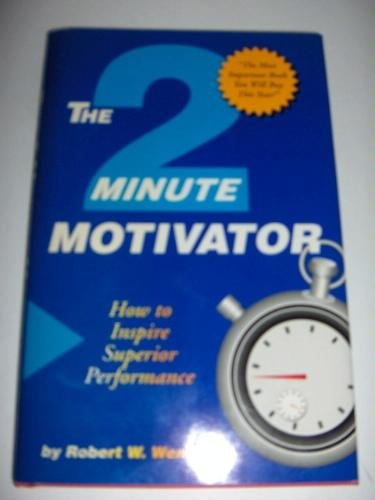 9780962328916: The Two Minute Motivator: How to Inspire Superior Performance