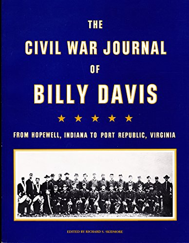 The Civil War Journal of Billy Davis: From Hopewell, Indiana to Prot Republic, Virginia