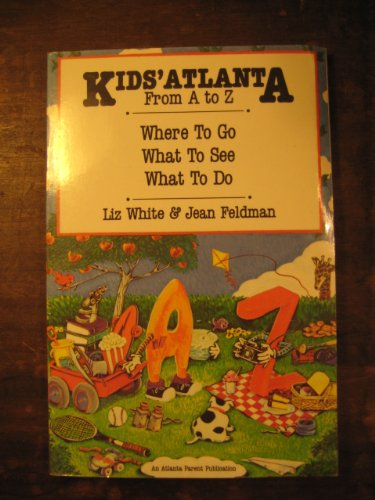 Kids' Atlanta from A to Z: Where to Go, What to See, What to Do: Liz White, Jean Feldman