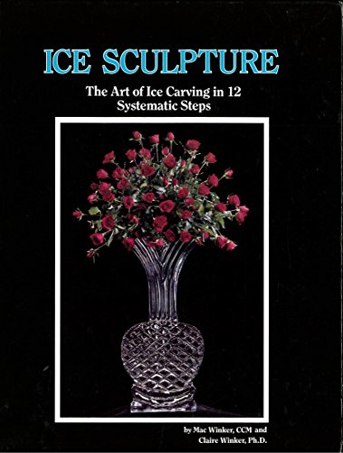9780962332401: Ice Sculpture: The Art of Ice Carving in 12, Systematic Steps