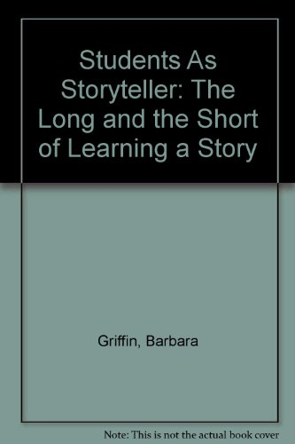 Students As Storyteller: The Long and the Short of Learning a Story (The Storyteller guidebook ...