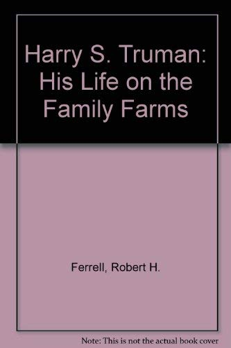 9780962333347: Harry S. Truman: His Life on the Family Farms