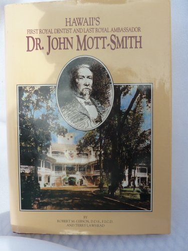 9780962337116: Dr. John Mott-Smith: Hawaii's First Royal Dentist and Last Royal Ambassador