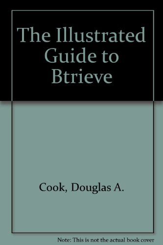 The Illustrated Guide to Btrieve: Cook, Douglas A.