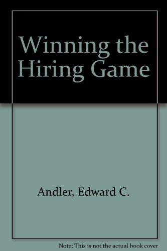 Winning the Hiring Game : Smart Interviewing & Effective Reference Checking are Vital to ...