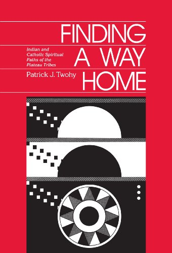 9780962341809: Finding a Way Home: Indian & Catholic Spiritual Paths of the Plateau Tribes