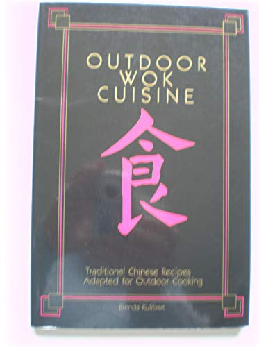 9780962343063: Outdoor Wok Cuisine: Traditional Chinese Recipes Adapted for Outdoor Cooking