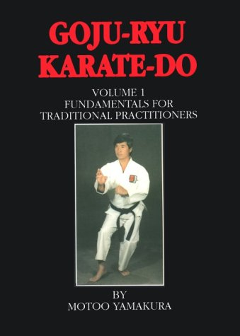 Goju-ryu Karate-do Vol. I : Fundamentals for: Motoo Yamakura