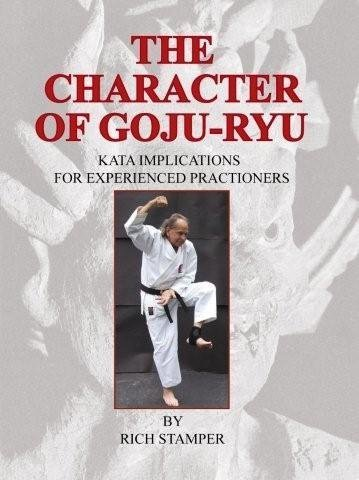 9780962343537: The Character Of Goju-Ryu - Kata Implications For Experienced Practitioners