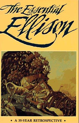 The Essential Ellison: A 35 Year Retrospective: Harlan Ellison