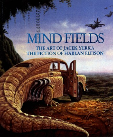 Mind Fields: The Art of Jacek Yerka, the Fiction of Harlan Ellison: Harlan Ellison; Jacek Yerka