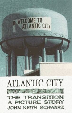 Atlantic City: The Transition, a Picture Story: Schwarz, John Keith
