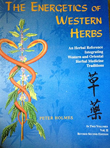 9780962347740: The Energetics of Western Herbs: A Materia Medica Integrating Western and Oriental Herbal Medicine Traditions