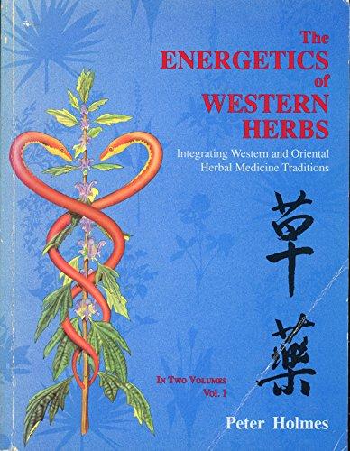 9780962347764: The Energetics of Western Herbs: Integrating Western and Oriental Herbal Medicine Traditions, Vol. 1