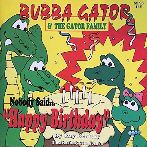 Nobody Said Happy Birthday, Bubba Gator & the Gator Family: Bentley, Ray