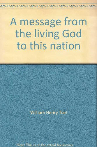 A message from the living God to this nation: William Henry Toel