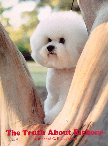 9780962351518: The Truth About Bichons (The Final Book in Richard Beauchamp's Bichon Frise Quartet)