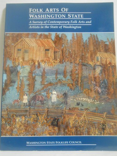 Folk Arts of Washington State: A Survey of Contemporary Folk Arts and Artists in the State of ...