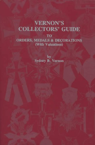Vernon's Collectors' Guide to Orders, Medals and: Vernon, Sydney B.