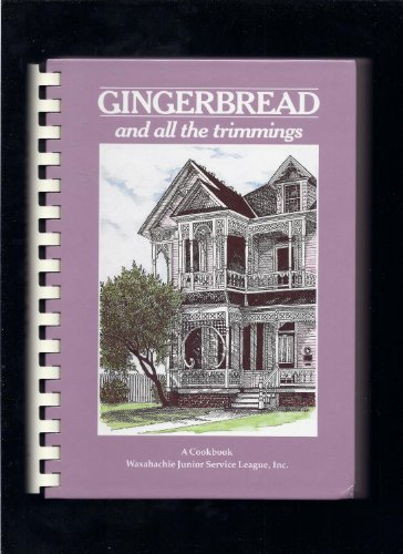 9780962357602: Gingerbread and All the Trimmings: A Cookbook Waxahachie Junior Service League