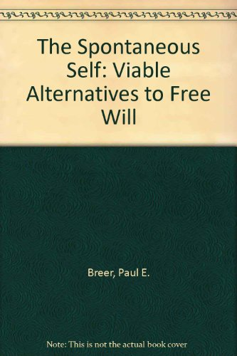 9780962358906: The Spontaneous Self: Viable Alternatives to Free Will