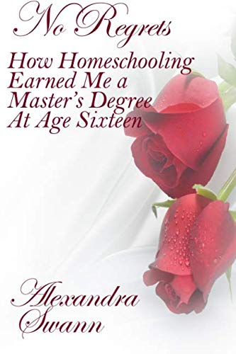 9780962361104: No Regrets: How Homeschooling Earned me a Master's Degree at age 16