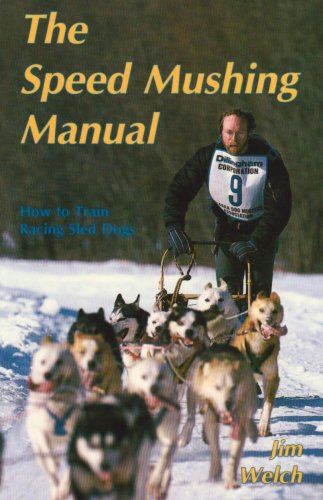 9780962364303: The Speed Mushing Manual: How to Train Racing Sled Dogs