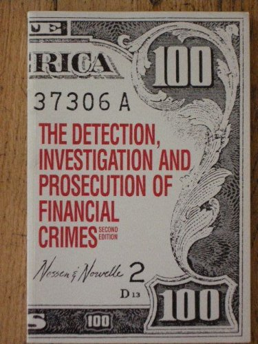 The detection, investigation, and prosecution of financial crimes: Richard A Nossen