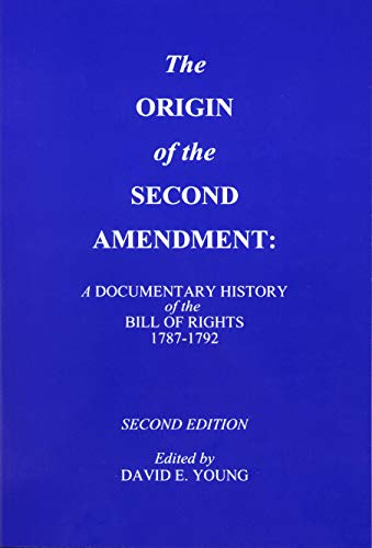 9780962366437: The Origin of the Second Amendment: A Documentary History of the Bill of Rights in Commentaries on Liberty, Free Government & an Armed Populace 1787-1792