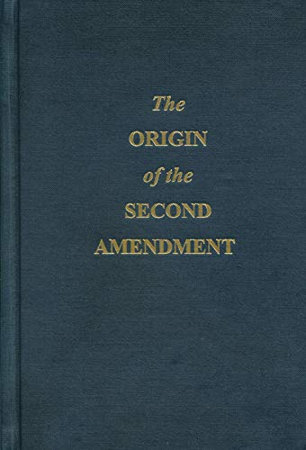 9780962366451: The Origin of the Second Amendment: A Documentary History of the Bill of Rights in Commentaries on Liberty, Free Government and an Armed Populace, 1787-1792
