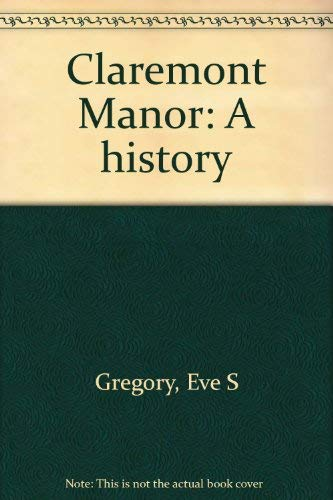 Claremont Manor: A History: Gregory, Eve S