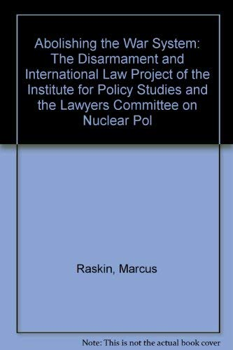 9780962371882: Abolishing the War System: The Disarmament and International Law Project of the Institute for Policy Studies and the Lawyers Committee on Nuclear Pol