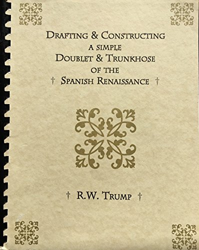 9780962371929: Drafting & Constructing a Simple Doublet & Trunkhose of the Spanish Renaissance